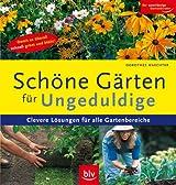 Schöne Gärten für Ungeduldige: Clevere Lösungen für alle Gartenbereiche