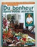 Du bonheur dans votre assiette : 290 recettes de l'île de la Réunion...