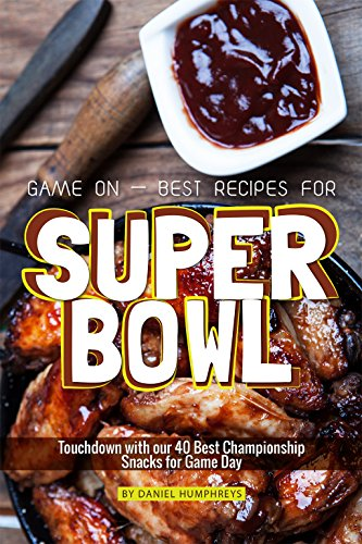Game On - Best Recipes for Super Bowl: Touchdown with our 40 Best Championship Snacks for Game Day (English Edition) -