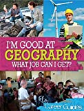 Geography What Job Can I Get? (I'm Good At) by Kelly Davis (2014-02-13)