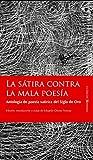 Sátira contra la mala poesía: Antología de poesía satírica del Siglo de Oro