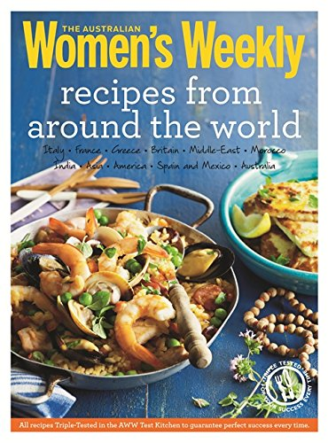 Recipes from around the World: Triple-tested recipes on Greek, Italian, Thai, Mexican, French and Moroccan cuisine, and much more... (The Australian Women's Weekly Essentials)