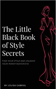 The Little Black Book of Style Secrets: Find Your Personal Style and Unleash Your Inner Fashionista