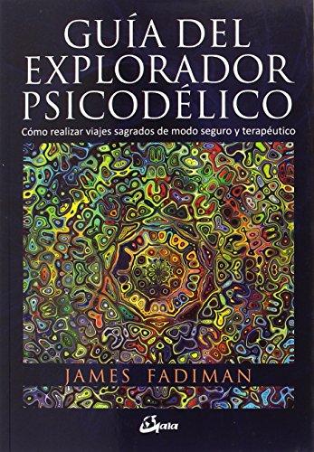 Guía del explorador psicodélico. Cómo realizar viajes sagrados de modo seguro y terapéutico (Nagual) por James Fadiman