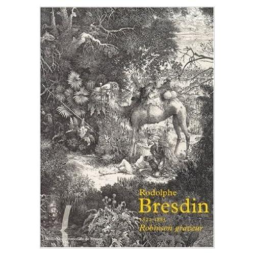 Rodolphe Bresdin, 1822-1885, robinson graveur de Maxime Préaud ( 1 juin 2000 )