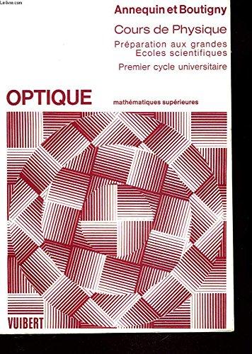 COURS DE PHYSIQUE. OPTIQUE. MATHEMATIQUES SUPERIEURES. PREPARATION AUX GRANDES ECOLES SCIENTIFIQUES, PREMIER CYCLE UNIVERSITAIRE.