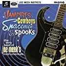 Vampires Cowboys Spacemen & Spooks: Very Best Of Joe by Joe Meek