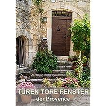 Türen, Tore, Fenster der Provence (Wandkalender 2018 DIN A3 hoch): Faszinierende alte Türen, Tore und Fenster der Provence (Monatskalender, 14 Seiten ) (CALVENDO Orte)