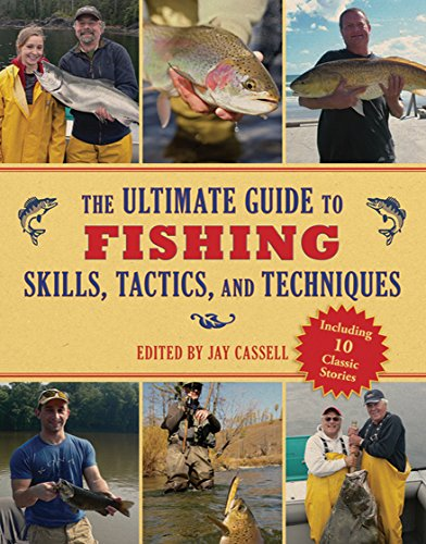 The Ultimate Guide to Fishing Skills, Tactics, and Techniques: A Comprehensive Guide to Catching Bass, Trout, Salmon, Walleyes, Panfish, Saltwater Gamefish, and Much More (The Ultimate Guides) (Fishing Creek Lures Chub)