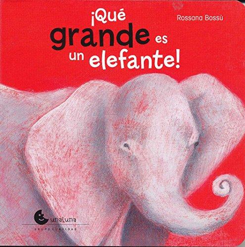 Que Grande Es Un Elefante! por Rossana Bossu