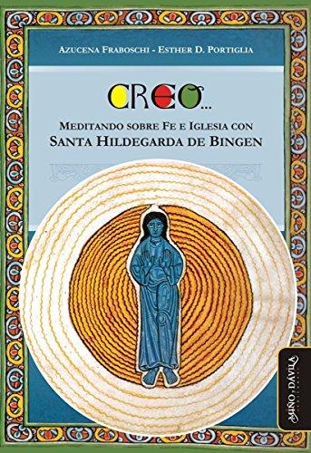 Creo... Meditando sobre fe e Iglesia con Santa Hildegarda de Bingen por Azucena Fraboschi