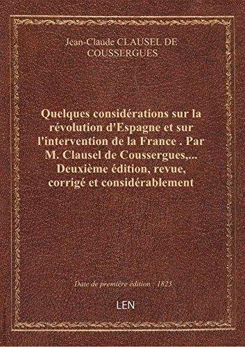 Quelques considrations sur la rvolution d'Espagne et sur l'intervention de la France . Par M. Clau
