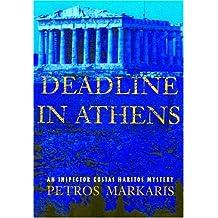 Deadline in Athens (Inspector Costas Haritos Mysteries) by Petros Markares (2004-07-06)