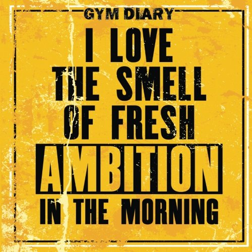 Gym Diary - I Love The Smell of Fresh Ambition in the Morning: Gym Diary, Training Log, Fitness Journal,  Perfect Bound, 21cm x 21cm Perfect Bound, ... Time - This Equals Bigger Stronger Muscles. por Jonathan Bowers