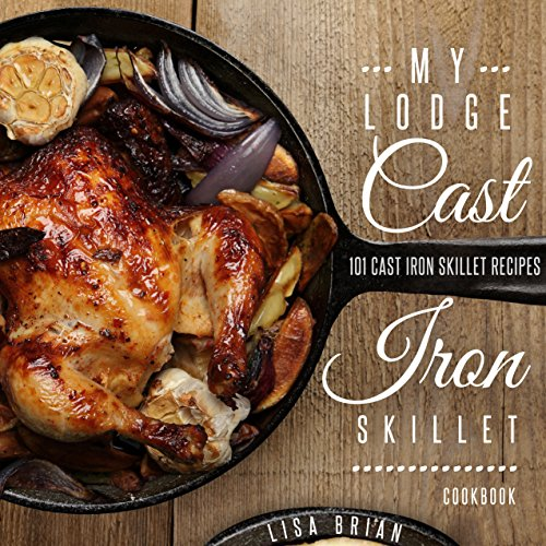 MY LODGE CAST IRON SKILLET COOKBOOK: 101 Popular & Delicious Cast Iron Skillet Recipes (English Edition) -