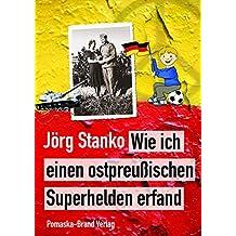 Wie ich einen ostpreußischen Superhelden erfand: (Roman)