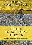 Feuer in meinem Herzen: Die Kraft der Mitmenschlichkeit - Henri Nouwen, Vincent van Gogh