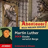 Martin Luther: Glaube versetzt Berge (Abenteuer! Maja Nielsen erzählt)