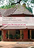 The Bungalow in Twentieth-Century India: The Cultural Expression of Changing Ways of Life and Aspirations in the Domestic Architecture of Colonial and Society (Ashgate Studies in Architecture)