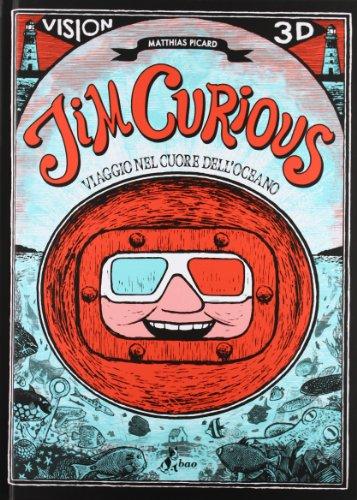 Jim Curious. Viaggio nel cuore dell'oceano. Ediz. illustrata. Con gadget