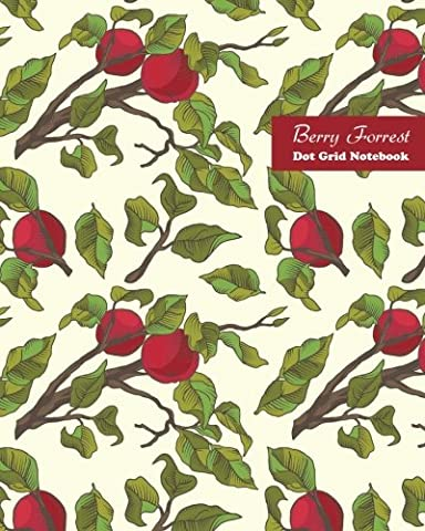 Berry Forest Dot Grid Notebook: Large 8 x 10 inches 120 pages Cream Paper Blank Dot Grid Notebook / Planner / Bullet Journal / Sketchbook / Doodling ... / Calligraphy Note: Volume 3 (Get Fruity)