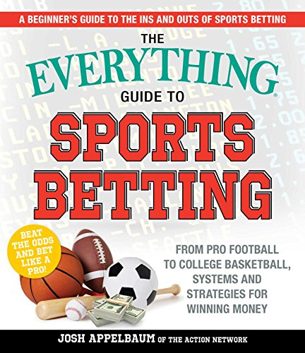 The Everything Guide to Sports Betting: From Pro Football to College Basketball, Systems and Strategies for Winning Money (English Edition)
