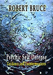 Psychic Self Defense:Guidance and Countermeasures (English Edition)