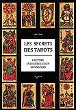 Les secrets des tarots - Lecture, interprétation, divination