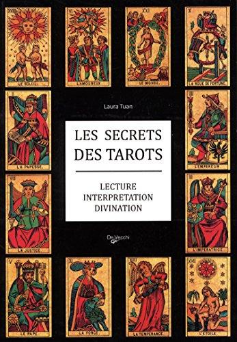 Les secrets des tarots : Lecture, interprtation, divination