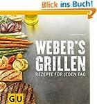 Weber's Grillen: Rezepte für jeden Ta...