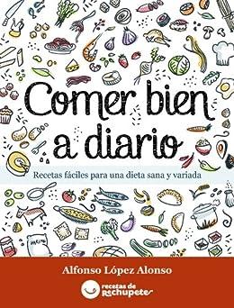 Comer bien a diario. Recetas fáciles para una dieta sana y variada (Spanish Edition) par [Alonso, Alfonso Lopez]