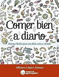 Comer bien a diario. Recetas fáciles para una dieta sana y variada (Spanish Edition)