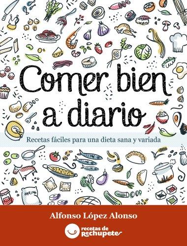 Comer bien a diario. Recetas fáciles para una dieta sana y variada por Alfonso Lopez Alonso