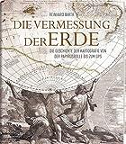 Die Vermessung der Erde - Die Geschichte der Kartografie von der Papyrusrolle bis zum GPS - Reinhard Barth