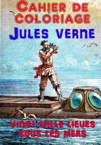 Cahier de Coloriage - Jules Verne: Vingt Mille Lieues sous les mers par Jules Verne