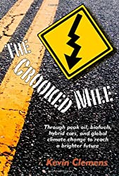 The Crooked Mile: Through Peak Oil, Biofuels, Hybrid Cars, and Global Climate Change to Reach a Brighter Future