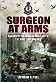 Surgeon at Arms: Parachuting into Arnhem with the First Airbornes