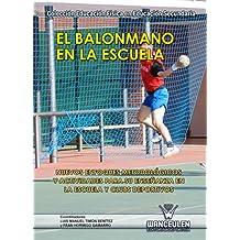 El balonmano en la escuela: Nuevos enfoques metodológicos y actividades para la enseñanza en la escuela y clubs deportivos