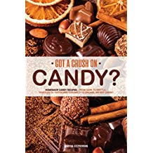 Got a Crush on Candy?: Homemade Candy Recipes – From bark to brittle, truffles to toffee and caramels to creams, we got candy! (English Edition)