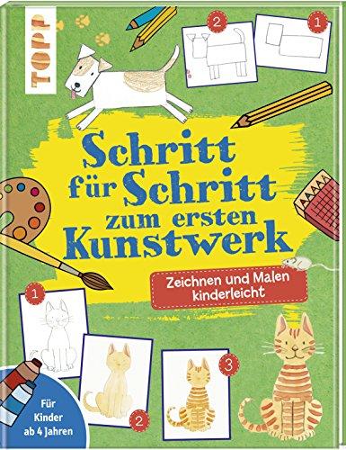 Schritt für Schritt zum ersten Kunstwerk: Zeichnen und Malen kinderleicht. Für Kinder ab 4 Jahren. (', Kunstwerk)