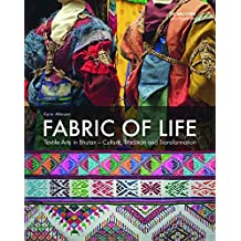 Fabric of Life: Textile Arts in Bhutan - Culture, Tradition and Transformation