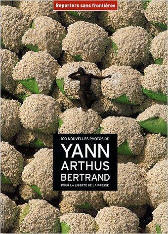 100 nouvelles photos de Yann Arthus-Bertrand pour la liberté de la presse de RSF ,Yann Arthus-Bertrand (Photographies) ( 14 septembre 2007 )
