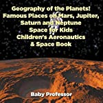 Geography of the Planets! Famous Places on Mars, Jupiter, Saturn and Neptune, Space for Kids - Childrens Aeronautics & Space Book