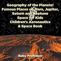 Geography of the Planets! Famous Places on Mars, Jupiter, Saturn and Neptune, Space for Kids - Children