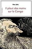 Il pleut des mains sur le Congo: Contexte et témoignages sur la période coloniale (Je est ailleurs)