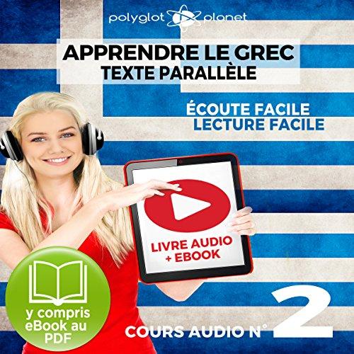 Apprendre le Grec - Écoute Facile - Lecture Facile - Texte Parallèle Cours Audio No. 2: Lire et Écouter des Livres en Grec