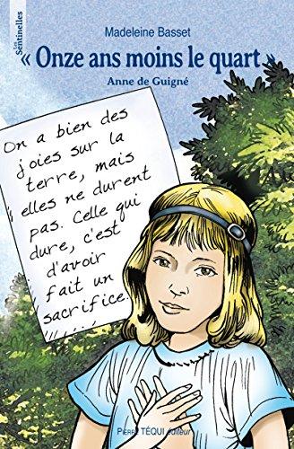 Onze ans moins le quart : Anne de Guigné (1911-1922) par Madeleine Basset