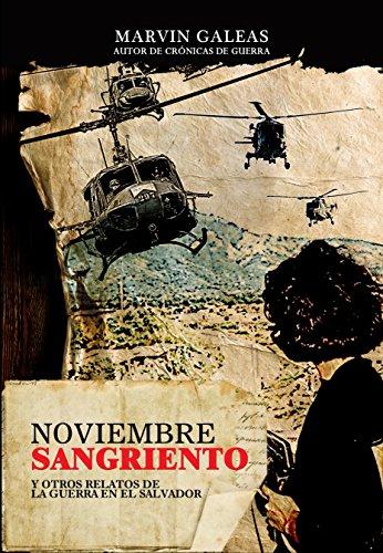 Noviembre Sangriento: Y otros relatos de la guerra en El Salvador por Marvin Galeas