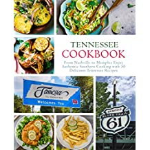 Tennessee Cookbook: From Nashville to Memphis Enjoy Authentic Southern Cooking with 50 Delicious Tennessee Recipes (English Edition)
