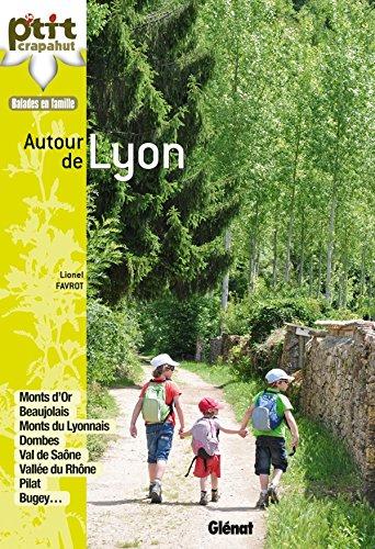 Autour de Lyon: Monts d'Or, Beaujolais, monts du Lyonnais, Dombes, val de Saône, vallée du Rhône, Pilat, Bugey. par Lionel Favrot